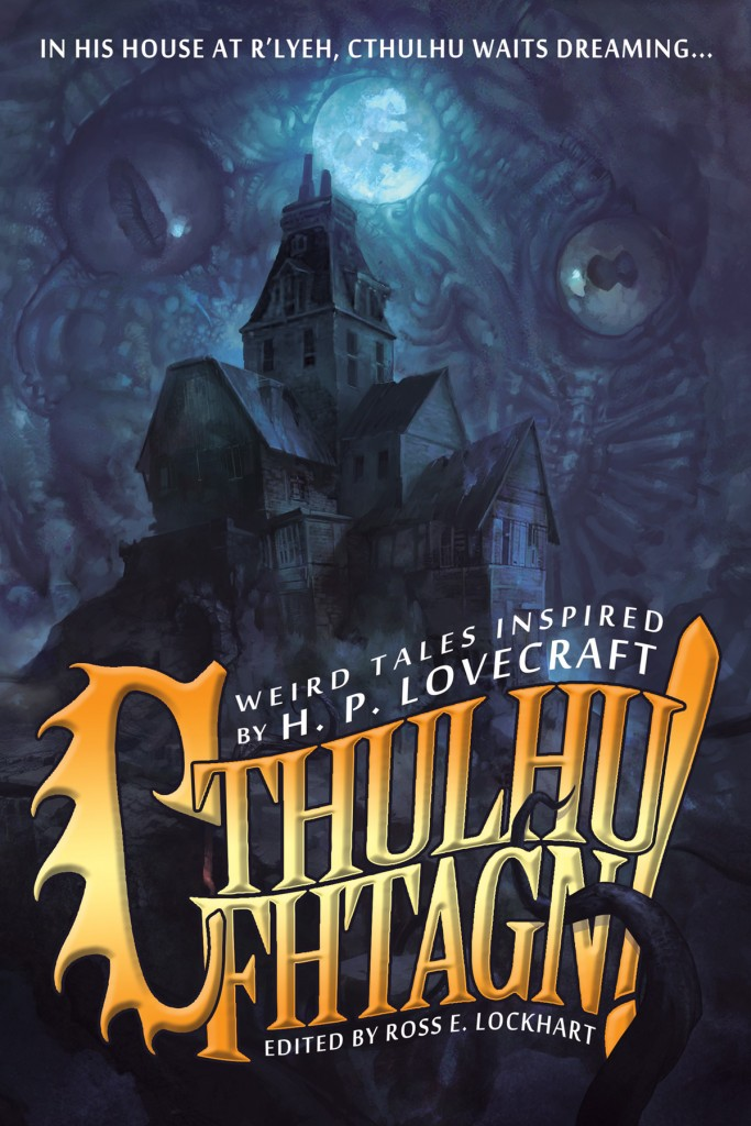 Cthulhu Fhtagn! edited by Ross E. Lockhart