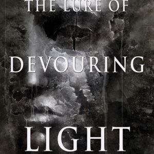 The Lure of Devouring Light by Michael Griffin