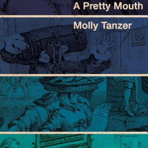 A Pretty Mouth by Molly Tanzer